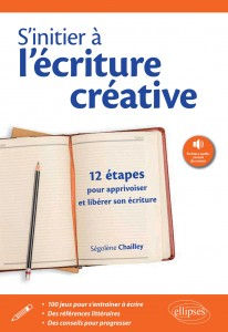 S'initier à l'écriture créative, Segolene Chailley, Ellipses edition Marketing S.A.,2015, ISBN 9782340-004610