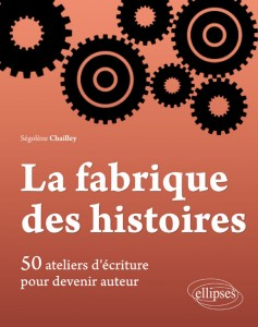 La fabrique des histoires segolene chailley Ellipses edition marketing 2013 ISBN 978-2-7298-7688-3