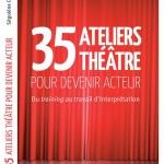35 Ateliers théâtre pour devenir acteur Segolene Chailley editions L'Harmattan