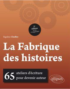 La Fabrique des histoires deuxième édition revue et augmentée par Ségolène Chailley éditions Ellipses