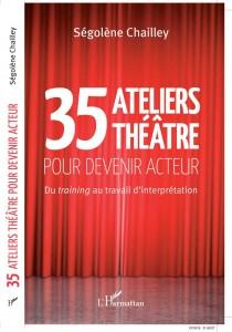 Livre exercices de théâtre 35-ATELIERS-THEATRE POUR DEVENIR ACTEUR éditions L Harmattan Ségolène-Chailley